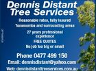 6046996aaHC Dennis Distant Tree Services Reasonable rates, fully insured Toowoomba and surrounding areas 27 years professional experience FREE QUOTES No job too big or small Phone 0477 499 150 Email: dennisdistant@yahoo.com Web: dennisdistanttreeservices.com.au