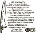 LEN WOLDSETH Thank you to Dr. Cornish, Doctors, Nurses & Staff of CHHC who came in contact with Len during his illness. We especially would like to thank Dr. Dan Curley, Staff of Palliative Care, Silver Chain & the Cancer Unit for their care & compassion. Thank you also to our family & friends ...