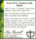 HALLETT, Graham Colin (Hallo) Aged 65 years, of Brassall. Passed away suddenly at home 24th August 2015. Much loved husband of Carole and a loved father, step-father and grandfather. Family and friends are invited to attend Graham's funeral service to be held at 2.00 p.m. Monday 31st ...