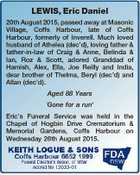 LEWIS, Eric Daniel 20th August 2015, passed away at Masonic Village, Coffs Harbour, late of Coffs Harbour, formerly of Inverell. Much loved husband of Athelea (dec'd), loving father & father-in-law of Craig & Anne, Belinda & Ian, Roz & Scott, adored Granddad of Hamish, Alex, Ella, Joe Reilly and India, dear brother of ...
