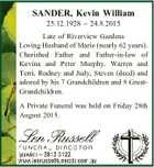 SANDER, Kevin William 25.12.1928  24.8.2015 Late of Riverview Gardens Loving Husband of Marie (nearly 62 years). Cherished Father and Father-in-law of Kevina and Peter Murphy, Warren and Terri, Rodney and Judy, Steven (decd) and adored by his 7 Grandchildren and 8 GreatGrandchildren. A Private Funeral was ...