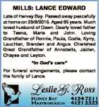 MILLS: LANCE EDWARD Late of Hervey Bay. Passed away peacefully at home on 23/8/2015. Aged 65 years. Much loved husband of Dawn. Dearly loved father to Teena, Marie and John. Loving Grandfather of Ronnie, Paula, Codie, Kyrry, Lauchlan, Brenden and Angus. Cherished Great Grandfather of Annabella, Jaiden, Chayse ...
