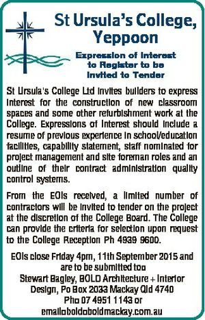 St Ursula's College, Yeppoon Expression of Interest to Register to be Invited to Tender St Ursula's College Ltd invites builders to express interest for the construction of new classroom spaces and some other refurbishment work at the College. Expressions of Interest should include a resume of previous experience ...