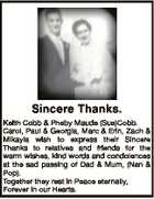 Sincere Thanks. Keith Cobb & Pheby Maude (Sue)Cobb. Carol, Paul & Georgia, Marc & Erin, Zach & Mikayla wish to express their Sincere Thanks to relatives and friends for the warm wishes, kind words and condolences at the sad passing of Dad & Mum, (Nan & Pop). Together they rest in Peace eternally, Forever in ...