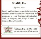 SLADE, Ron Aged 91 Years Family and Friends are respectfully invited to attend a Celebration of Ron(c)s life Which will commence at 11am, Thursday 3rd September 2015, at Gregson and Weight Chapel, 5 Gregson Place, Caloundra.