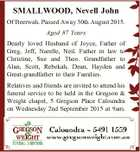 SMALLWOOD, Nevell John Of Beerwah. Passed Away 30th August 2015. Aged 87 Years Dearly loved Husband of Joyce, Father of Greg, Jeff, Narelle, Neil. Father in law to Christine, Sue and Theo. Grandfather to Alan, Scott, Rebekah, Dean, Hayden and Great-grandfather to their Families. Relatives and friends are invited to ...