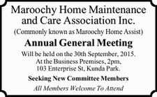 (Commonly known as Maroochy Home Assist) Annual General Meeting Will be held on the 30th September, 2015. At the Business Premises, 2pm, 103 Enterprise St, Kunda Park. Seeking New Committee Members All Members Welcome To Attend
