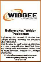 Boilermaker/ Welder Tradesman Engineering firm located 20 minutes from Gympie seeking worker(s) for Structural Steel Fabrication. Must be able to read workshop drawings, and pass pre-qualification Weld Test. Open and friendly work environment. Minimum of 46 hours per week., Widgee 4570, Widgee Engineering E: admin@widgeeengineering.com.au www ...