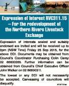 Expression of Interest RVC311.15 - For the redevelopment of the Northern Rivers Livestock Exchange Expression of interests sealed and suitably endorsed are invited and will be received up to 2pm (NSW Time) Friday 25 Sep 2015, for the above EOI. Documents may be obtained from Council's Coordinator Purchasing Colin ...
