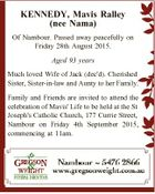 KENNEDY, Mavis Ralley (nee Nama) Of Nambour. Passed away peacefully on Friday 28th August 2015. Aged 93 years Much loved Wife of Jack (dec'd). Cherished Sister, Sister-in-law and Aunty to her Family. Family and Friends are invited to attend the celebration of Mavis' Life to be held at the ...