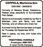 COPPOLA, Marianna Ann 12/5/1920 - 29/8/2015 Formerly of Wallace Street, Caboolture. Passed away peacefully at Sunnymeade Park Estate. Marianna will be sadly missed by her Son's Matthew, John and Boris, and their Families, and all others who knew her. A private Family Service has been arranged ...