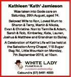 Kathleen 'Kath' Jamieson Was taken into Gods care on Saturday, 29th August, aged 74. Beloved Wife to Ron, Loved Mum to Sharon & Terry, Martin & Nikola, Evan & Christine. Nan to Tennille & Adam, Sarah & Rob, Kimberley, Kate, Lauren, Joshua & Matthew and Grandnan to Bailey. A Celebration of Kath's Life will be ...