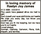 In loving memory of Raelyn Joy James 31.3.1936 - 3.9.2010 Five years have passed since we had to part God closed your eyes and broke our hearts We miss you every day, but know you couldn't stay God has you in his keeping, but we have ...