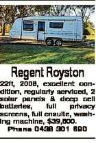 Regent Royston 22ft, 2008, excellent condition, regularly serviced, 2 solar panels & deep cell batteries, full privacy screens, full ensuite, washing machine, $39,500. Phone 0438 301 690