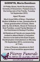 GODWYN, Maria Davidson Of Phillip Street, North Rockhampton, formerly of Gracemere. Passed away in the loving care of her Family, Tuesday 1st September 2015. Aged 76 years Much loved Wife of Brian. Cherished Mother & Mother-in-law, Grandmother & Great-grandmother of David, Glenn (dec'd), Des & Marie, Shane & Theresa & their Families. Loved Family ...