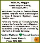 HESLIN, Maggie Passed away on Sunday, 30th August, 2015. Much loved Daughter to Freddy & Maree, Sister to Harry and Annie, Granddaughter to Vince & Margaret Cockburn. Loved friend to many. Family and Friends are respectfully invited to attend the Funeral Service for Maggie on Monday the 7th of September at 11am ...