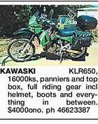 KAWASAKI KLR650, 16000ks, panniers and top box, full riding gear incl helmet, boots and everything in between. $4000ono. ph 46623387