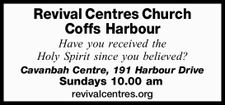 Have you received the Holy Spirit since you believed?   Cavanbah Centre, 191 Harbour Drive Sundays 10.00 am   revivalcentres.org