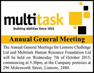 Annual General Meeting The Annual General Meetings for Lismore Challenge Ltd and Multitask Human Resource Foundation Ltd will be held on Wednesday 7th of October 2015, commencing at 5.30pm, at the Company premises at 296 Molesworth Street, Lismore, 2480.