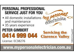 4 PERSONAL PROFESSIONAL SERVICE JUST FOR YOU     All domestic installations and maintenance  35 years experience   PETER GIMBERT 0414999044 License: EC38276 www.mypersonalelectrician.com.au Servicing the Clarence Valley