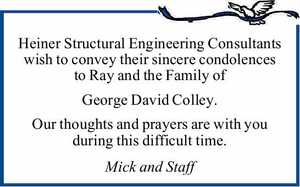 Heiner Structural Engineering Consultants wish to convey their sincere condolences to Ray and the Family of   George David Colley.   Our thoughts and prayers are with you during this difficult time.   Mick and Staff