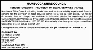TENDER T008/2015 – PROVISION OF LEGAL SERVICES (PANEL)   Nambucca Shire Council is inviting tender submissions from suitably experienced firms or persons for the provision of legal services (panel) for a five (5) year period. Full tender documents, free of charge, are available to interested parties by registering through www.tenderlink ...