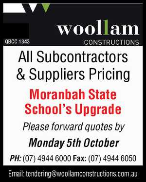 All Subcontractors & Suppliers Pricing   Moranbah State School's Upgrade    Please forward quotes by    Monday 5th October    PH: (07) 4944 6000   Fax: (07) 4944 6050   Email: tendering@woollamconstructions.com.au