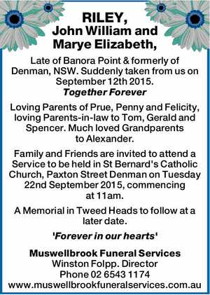 Late of Banora Point & formerly of Denman, NSW. Suddenly taken from us on September 12th 2015. Together Forever Loving Parents of Prue, Penny and Felicity, loving Parents-in-law to Tom, Gerald and Spencer. Much loved Grandparents to Alexander. Family and Friends are invited to attend a Service to be held in ...