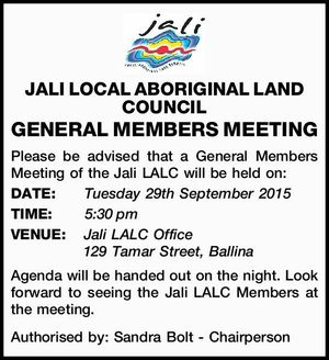 Please be advised that a General Members Meeting of the Jali LALC will be held on:   DATE:Tuesday 29th September 2015   TIME:5:30pm   VENUE:Jali LALC Office 129 Tamar Street, Ballina   Agenda will be handed out on the night. Look forward to seeing the Jali LALC Members at the ...