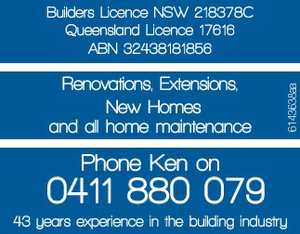 Renovations, Extensions   New Homes and all home maintenance   Builders Licence   NSW 218378C   Queensland Licence 17616   ABN 32438181856   Phone Ken on 0411 880 079   43 years experience in the building industry
