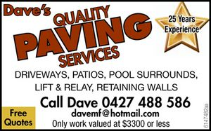 Call Dave 0427 488 586  davemf@hotmail.com    DRIVEWAYS  PATIOS  POOL SURROUNDS  LIFT & RELAY  RETAINING WALLS   free quotes, time-served 25yrs experience  Only work valued at $3300 or less
