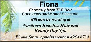 Fiona Formerly from TLB Hair Canelands and Mount Pleasant. Will now be working at Northern Beaches Hair and Beauty Day Spa Phone for an appointment on 4954 6734