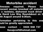 Motorbike accident Witnesses required.