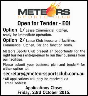 Open for Tender - EOI   Option1/Lease Commercial Kitchen, ready for immediate operation.   Option2/Lease Club house and facilities: Commercial Kitchen, Bar and function room.   Meteors Sports Club present an opportunity for the right business entrepreneur to run their business from our facilities. Please submit your business plan and tender* for ...