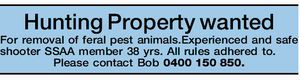 Hunting Property wanted For removal of feral pest animals.Experienced and safe shooter SSAA member 38 yrs. All rules adhered to.