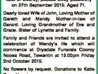 GRAHAM, Wendy Anne Late of Cooroy, passed away peacefully on 27th September 2015. Aged 71. Dearly loved Wife of John, Loving Mother of Gareth and Mandy. Mother-in-law of Gerard. Loving Grandmother of Eve and Grace. Sister of Lynette and Family. Family and Friends are invited to attend a celebration of ...