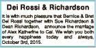 Dei Rossi & Richardson It is with much pleasure that Bernice & Bret Dei Rossi together with Sue Richardson & Dean Richardson, announce the marriage of Alex Katherine to Cal. We wish you both every happiness today and always, October 3rd, 2015.