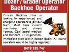 Dozer / Grader Operator Backhoe Operator Princes Backhoe Hire is looking for experienced and energetic operators to join our team. Must have current machinery and drivers licence, Coal board medical and standard 11 in generics. Immediate start within Bowen Basin. All round operators would be highly regarded. 0418 185 747 or ...