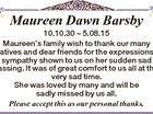 Maureen Dawn Barsby 10.10.30  5.08.15 Maureen's family wish to thank our many relatives and dear friends for the expressions of sympathy shown to us on her sudden sad passing. It was of great comfort to us all at this very sad time. She was loved ...