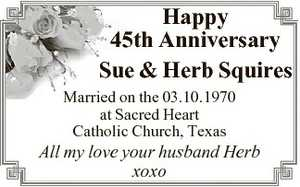 Happy 45th Anniversary Sue & Herb Squires Married on the 03.10.1970 at Sacred Heart Catholic Church, Texas All my love your husband Herb xoxo