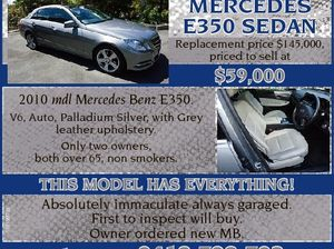 MERCEDES E350 SEDAN Replacement price $145,000, priced to sell at $59,000 2010 mdl Mercedes Benz E350. V6, Auto, Palladium Silver, with Grey leather upholstery. Only two owners, both over 65, non smokers. 6161997aa This model has everyThing! Absolutely immaculate always garaged. First to inspect will buy. Owner ordered ...