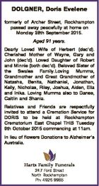 DOLGNER, Doris Evelene formerly of Archer Street, Rockhampton passed away peacefully at home on Monday 28th September 2015. Aged 91 years. Dearly Loved Wife of Herbert (dec'd). Cherished Mother of Wayne, Gary and John (dec'd). Loved Daughter of Robert and Minnie (both dec'd). Beloved Sister of the ...