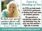 Love is a Blending of Two At CCN we help lonely COUNTRY gentlemen in finding their soul mate & romantic partners. We specialize in To find your special introducing couples the partner please call old fashioned way, the 1800 261 848 only way that assures a high rate in success. Licence ...