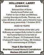 HOLLOWAY, LARRY (Lawrence) Beloved Son of Doris. Dearly loved Father and Father-in-law of Alan and Melissa. Loving Grandpa to Emilie, Thomas, and Lexie. Brother of John, and a friend to many. Passed away peacefully 1 October 2015. AGED 62 YEARS Relatives and Friends of the late Larry Holloway are respectfully ...