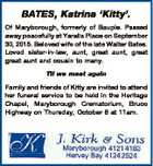 BATES, Katrina `Kitty'. Of Maryborough, formerly of Bauple. Passed away peacefully at Yaralla Place on September 30, 2015. Beloved wife of the late Walter Bates. Loved sister-in-law, aunt, great aunt, great great aunt and cousin to many. Til we meet again Family and friends of Kitty are invited to attend ...