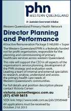 Western Queensland Primary Health Network Director Planning and Performance 6160556aa Attractive Remuneration Package $140,000 + Super The Western Queensland PHN is a federally funded not for profit organisation, responsible for the planning and commissioning of primary healthcare services across western Queensland. This role will support the CEO in all aspects ...