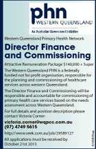 Western Queensland Primary Health Network Director Finance and Commissioning 6160639aa Attractive Remuneration Package $140,000 + Super The Western Queensland PHN is a federally funded not for profit organisation, responsible for the planning and commissioning of healthcare services across western Queensland. The Director Finance and Commissioning will be responsible and accountable ...