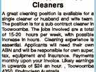 Toowoomba Contract Cleaners A great cleaning position is available for a single cleaner or husband and wife team. The position is for a sub contract cleaner in Toowoomba. The jobs involved are a total of 15-20 hours per week, with possible increase in hours. Cleaning experience is essential. Applicants will ...