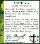 SCOTT, Susie Aged 61 years of Ipswich. Much loved wife of Robert, loving Mother of Wayne, Matthewjon and Kelliemarie, loved Mother-in-law and Grandma to 10 Grandchildren. Family and friends are invited to attend Susie's Funeral Service to be held at 2.00pm Friday 9th October 2015 in the Len ...