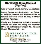 GARDNER, Brian Michael (Big Dog) Late of Russell Island, formerly Mooloolaba. Loving Partner and Soulmate to Lyn, Father to Michael, Brother and Brother-in-law to Graham and Sue. Uncle to Jodi, Matthew and their Families. Family and Friends are invited to attend a Service for Brian on Friday 9th October 2015 ...